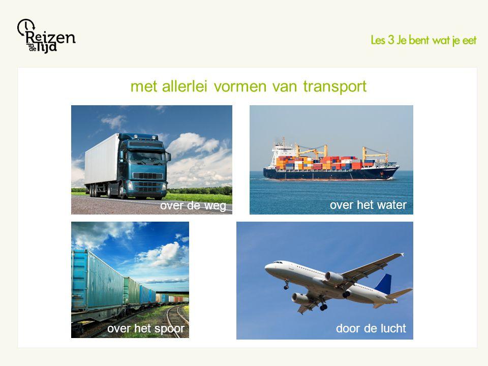 met allerlei vormen van transport over het spoor over de weg over het water door de lucht