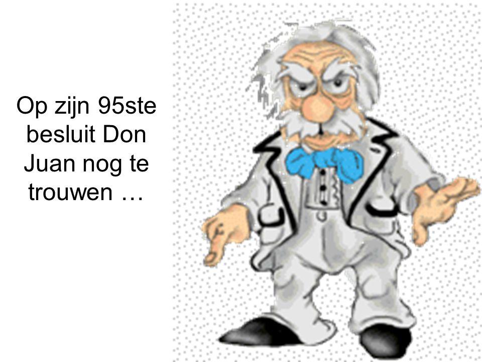 Op zijn 95ste besluit Don Juan nog te trouwen …