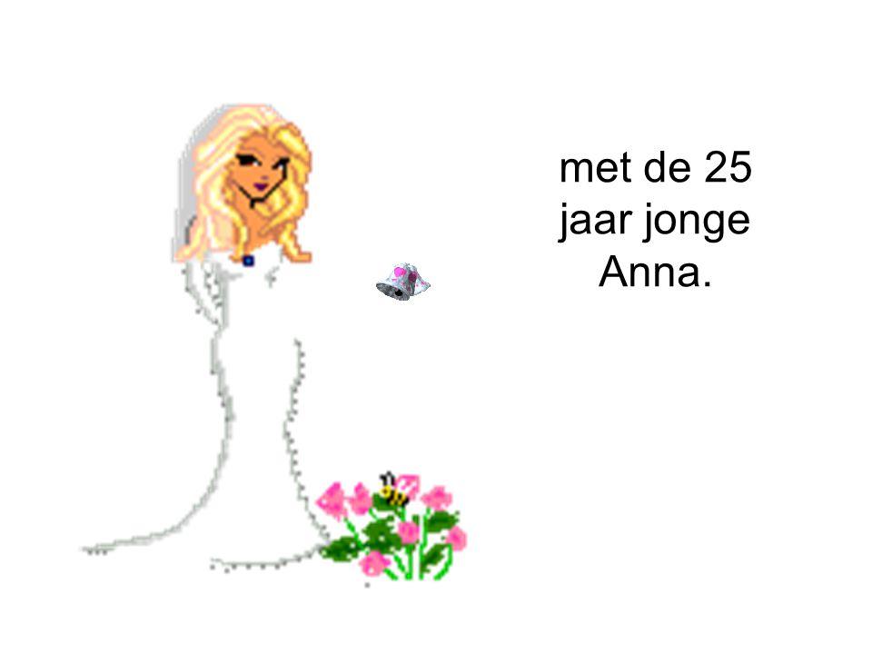 met de 25 jaar jonge Anna.