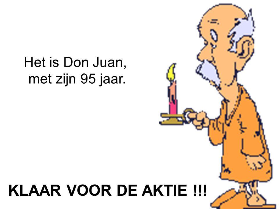 Het is Don Juan, met zijn 95 jaar. KLAAR VOOR DE AKTIE !!!