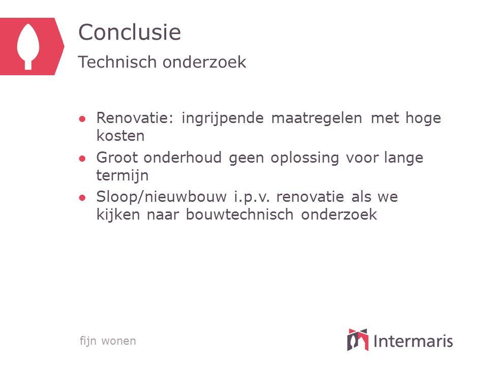 fijn wonen Conclusie ●Renovatie: ingrijpende maatregelen met hoge kosten ●Groot onderhoud geen oplossing voor lange termijn ●Sloop/nieuwbouw i.p.v. re