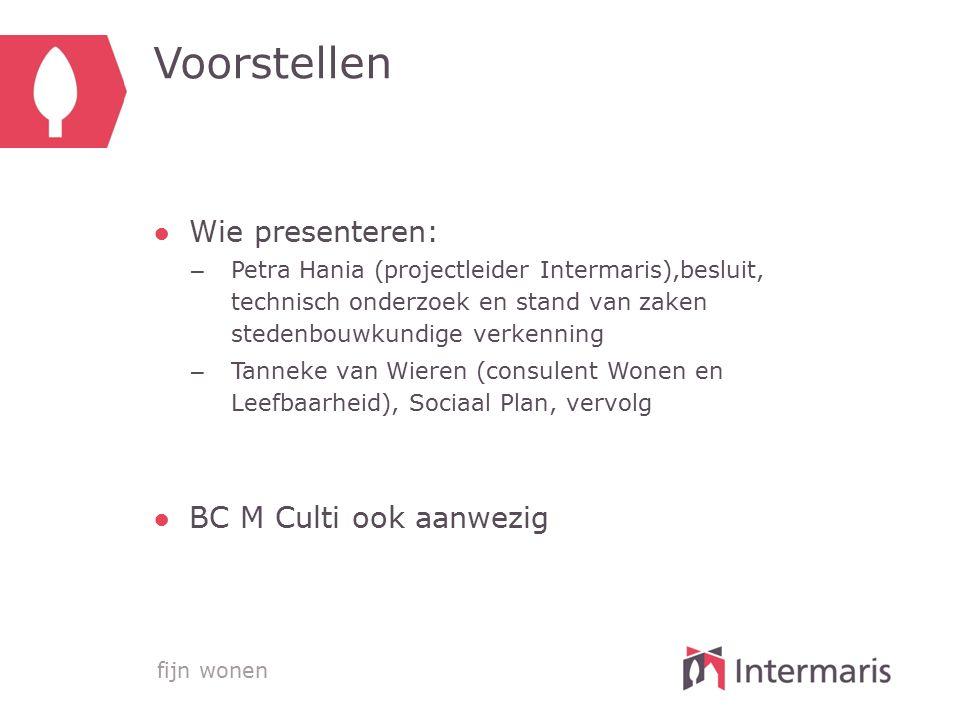 fijn wonen Voorstellen ●Wie presenteren: – Petra Hania (projectleider Intermaris),besluit, technisch onderzoek en stand van zaken stedenbouwkundige ve