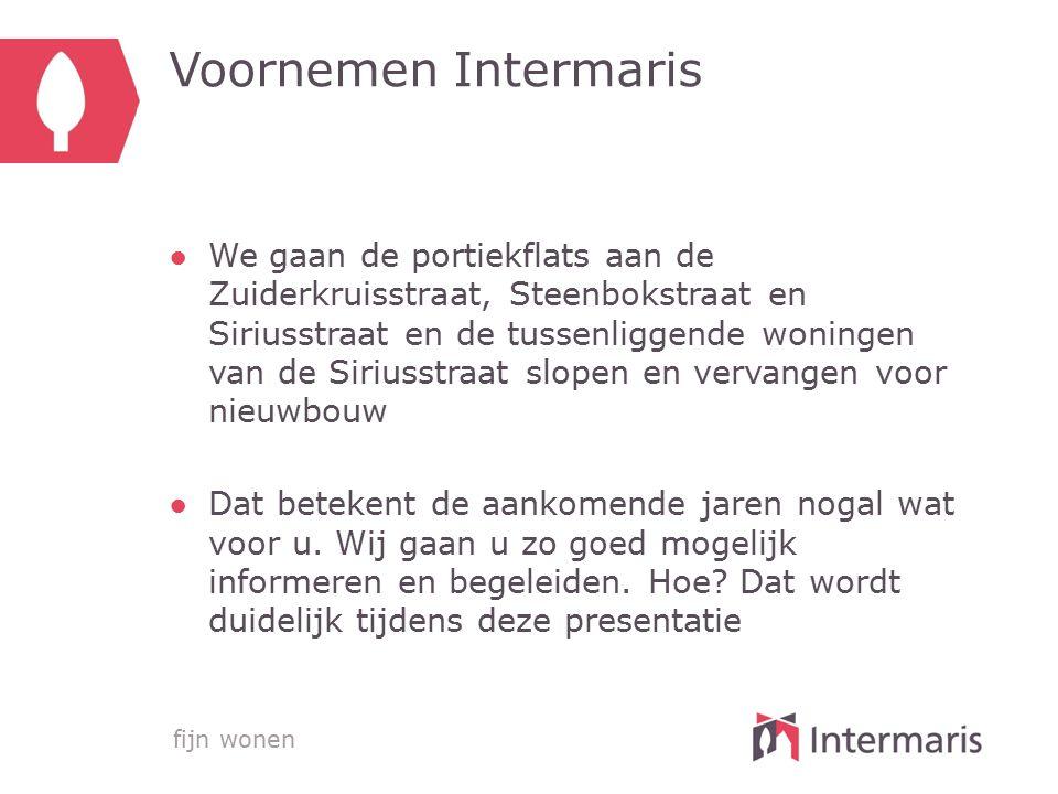 fijn wonen Voornemen Intermaris ●We gaan de portiekflats aan de Zuiderkruisstraat, Steenbokstraat en Siriusstraat en de tussenliggende woningen van de
