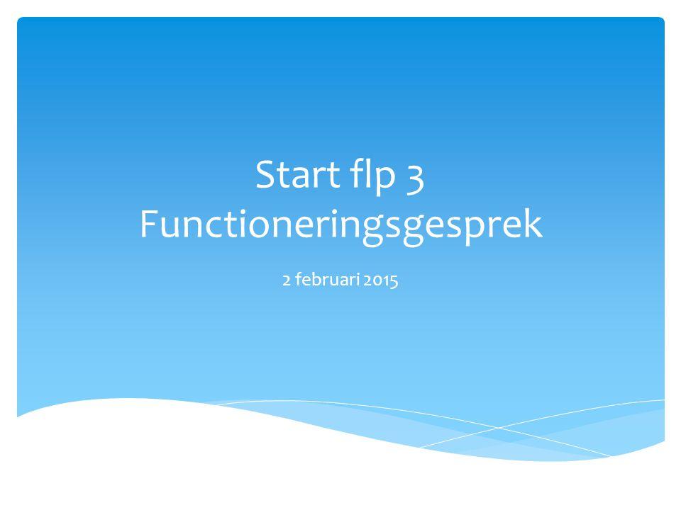 Start flp 3 Functioneringsgesprek 2 februari 2015