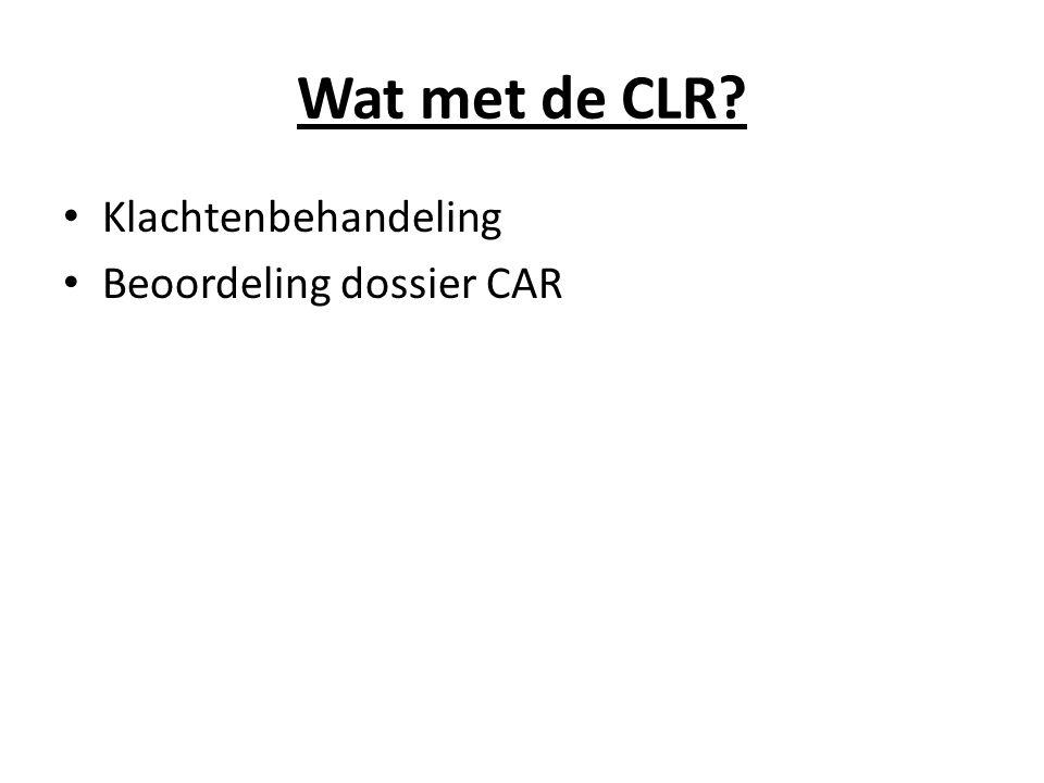 Wat met de CLR? Klachtenbehandeling Beoordeling dossier CAR