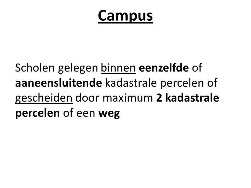 Campus Scholen gelegen binnen eenzelfde of aaneensluitende kadastrale percelen of gescheiden door maximum 2 kadastrale percelen of een weg