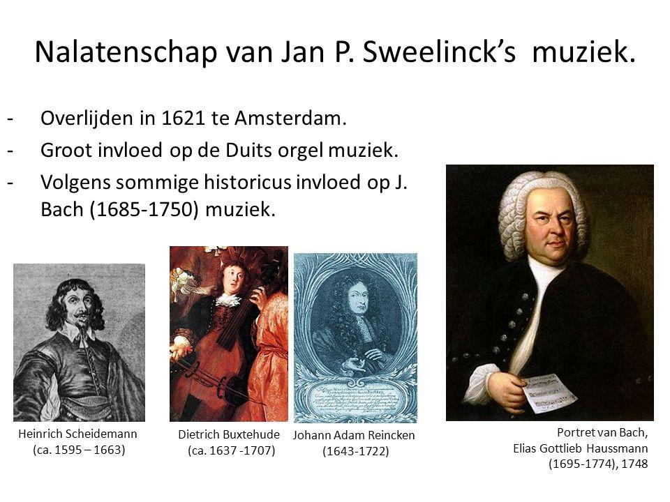 Nalatenschap van Jan P.Sweelinck's muziek. -Overlijden in 1621 te Amsterdam.