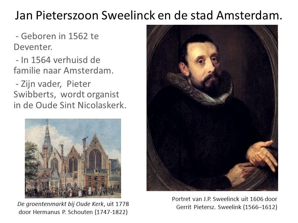 Jan Pieterszoon Sweelinck en de stad Amsterdam.- Geboren in 1562 te Deventer.