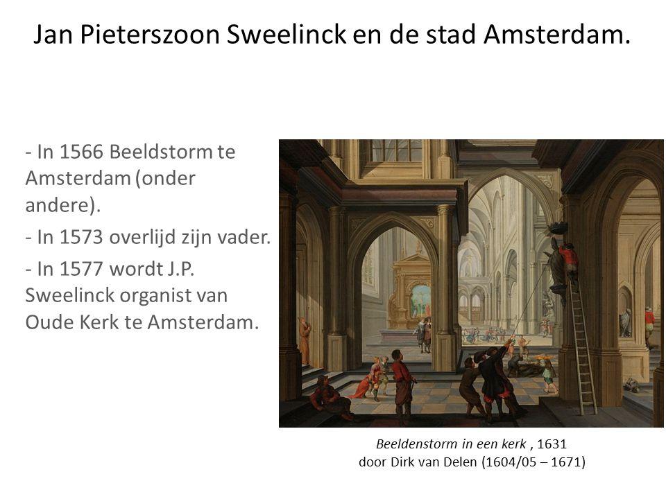 Jan Pieterszoon Sweelinck en de stad Amsterdam.- In 1566 Beeldstorm te Amsterdam (onder andere).