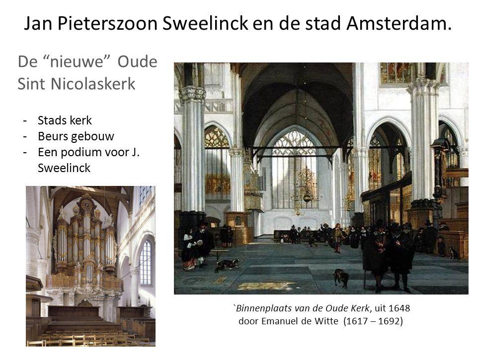Jan Pieterzoon Sweelinck en zijn muziek -Orgel en Klavecimbel -Ensemblemuziek (zangstemmen bedoeld) Klavecimbel in Vlaamse stijl, c.a.