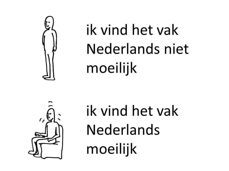 ik vind het vak Nederlands niet moeilijk ik vind het vak Nederlands moeilijk