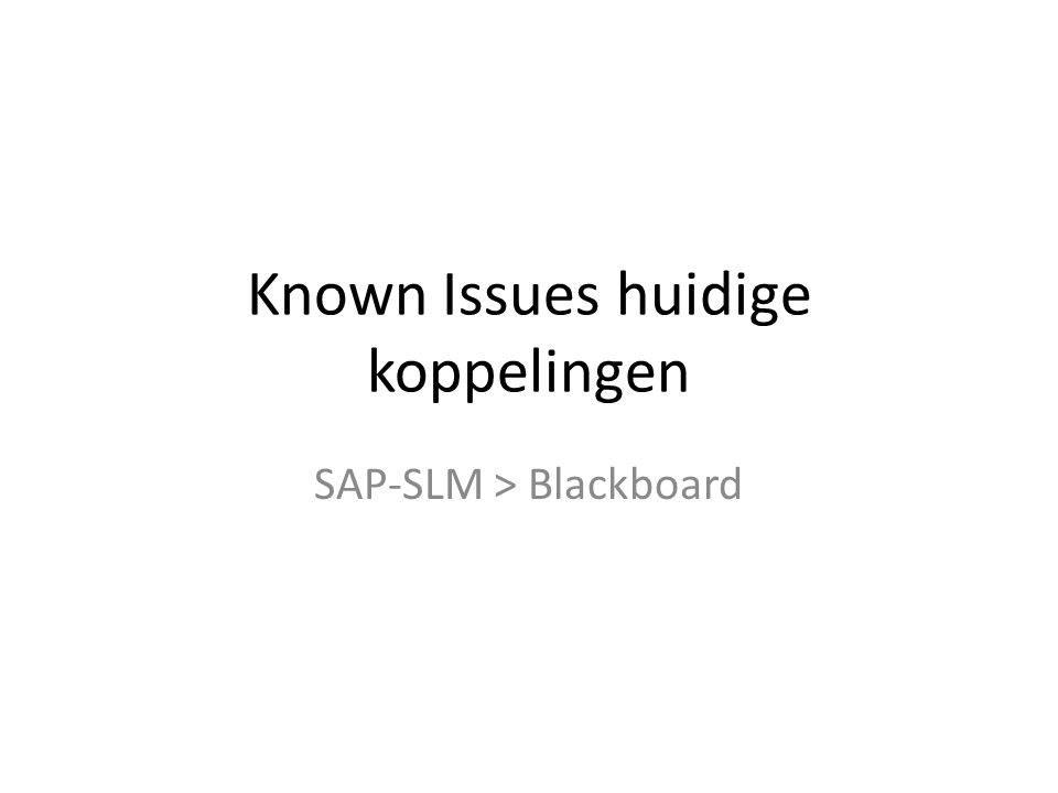 Known Issues huidige koppelingen SAP-SLM > Blackboard