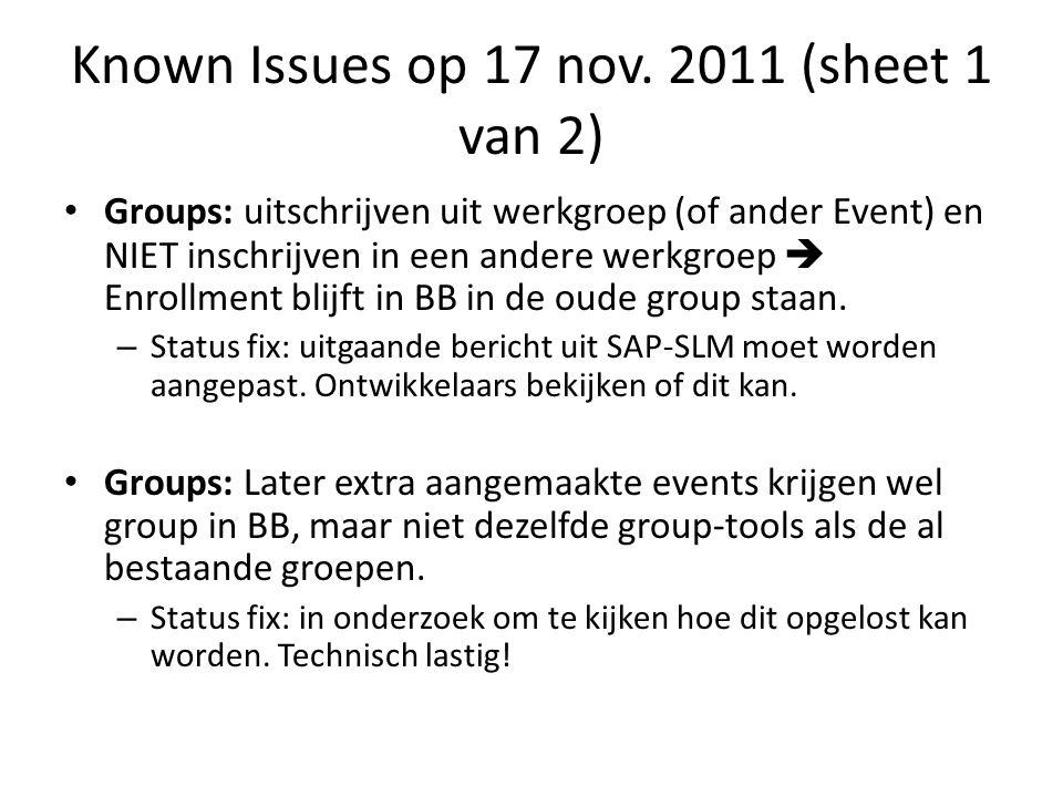 Known Issues op 17 nov. 2011 (sheet 1 van 2) Groups: uitschrijven uit werkgroep (of ander Event) en NIET inschrijven in een andere werkgroep  Enrollm