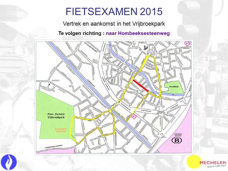 FIETSEXAMEN 2015 Vertrek en aankomst in het Vrijbroekpark Te volgen richting : naar Hombeeksesteenweg
