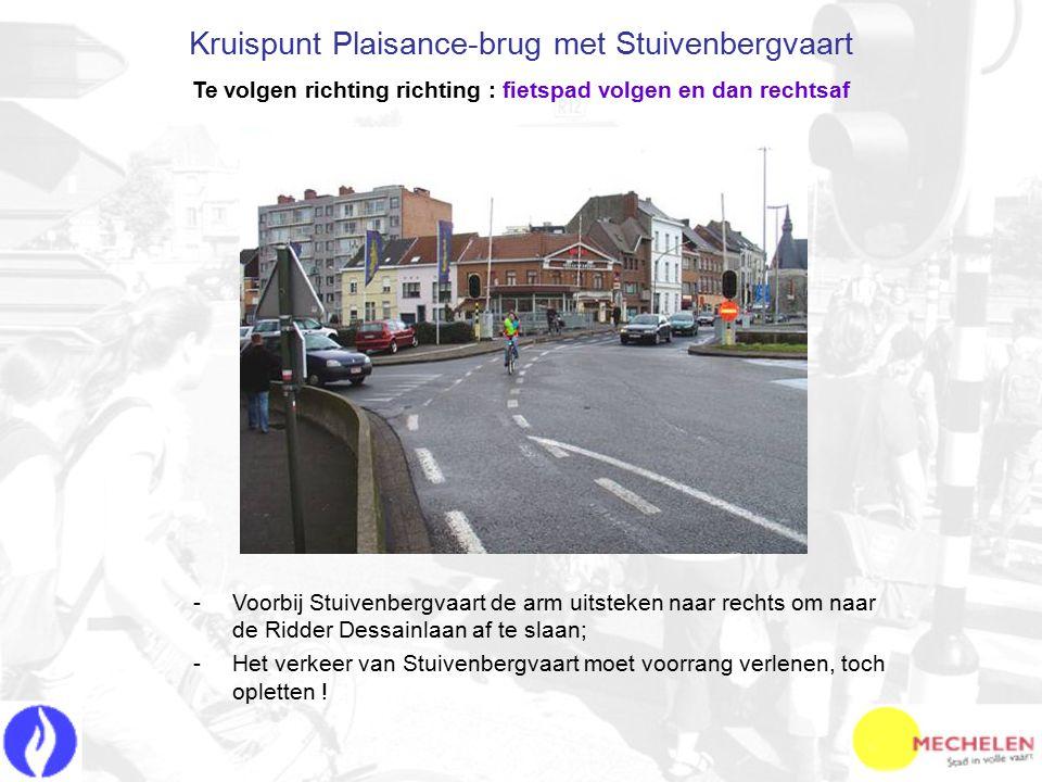 -V-Voorbij Stuivenbergvaart de arm uitsteken naar rechts om naar de Ridder Dessainlaan af te slaan; -H-Het verkeer van Stuivenbergvaart moet voorrang verlenen, toch opletten .