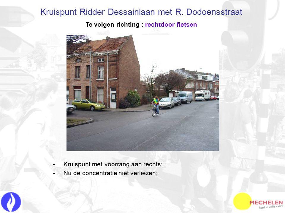 -K-Kruispunt met voorrang aan rechts; -N-Nu de concentratie niet verliezen; Kruispunt Ridder Dessainlaan met R.