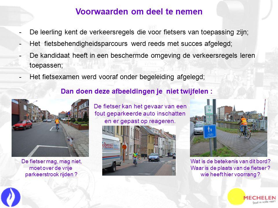 -D-De leerling kent de verkeersregels die voor fietsers van toepassing zijn; -H-Het fietsbehendigheidsparcours werd reeds met succes afgelegd; -D-De k