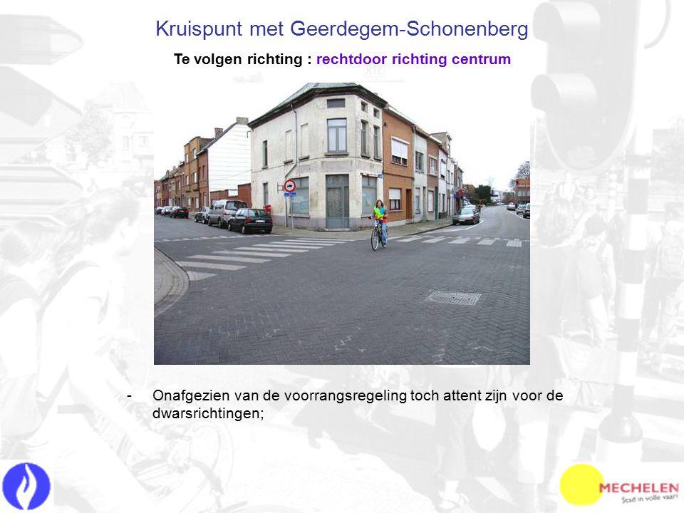 -O-Onafgezien van de voorrangsregeling toch attent zijn voor de dwarsrichtingen; Kruispunt met Geerdegem-Schonenberg Te volgen richting : rechtdoor richting centrum