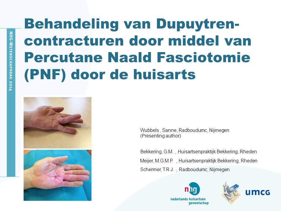 Behandeling van Dupuytren- contracturen door middel van Percutane Naald Fasciotomie (PNF) door de huisarts Wubbels, Sanne, Radboudumc, Nijmegen (Prese