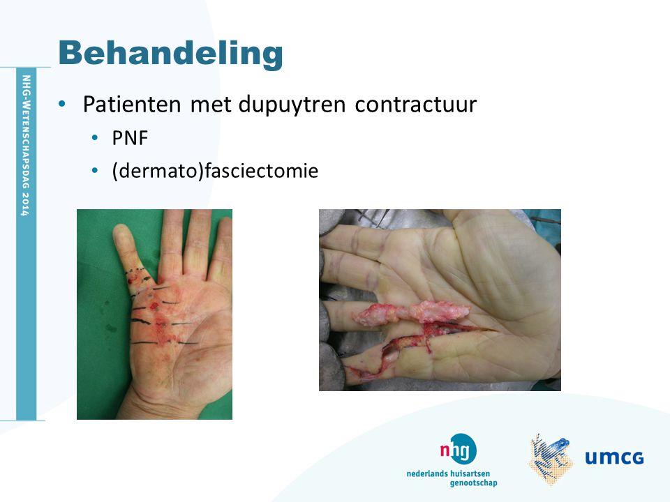 Behandeling Patienten met dupuytren contractuur PNF (dermato)fasciectomie