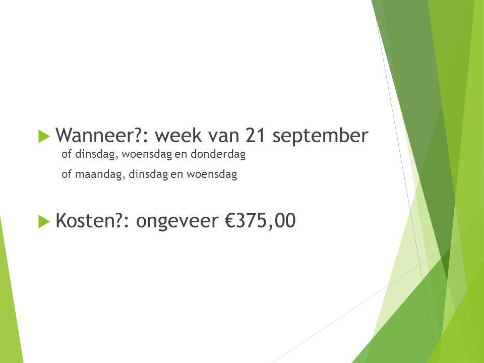  Wanneer : week van 21 september of dinsdag, woensdag en donderdag of maandag, dinsdag en woensdag  Kosten : ongeveer €375,00