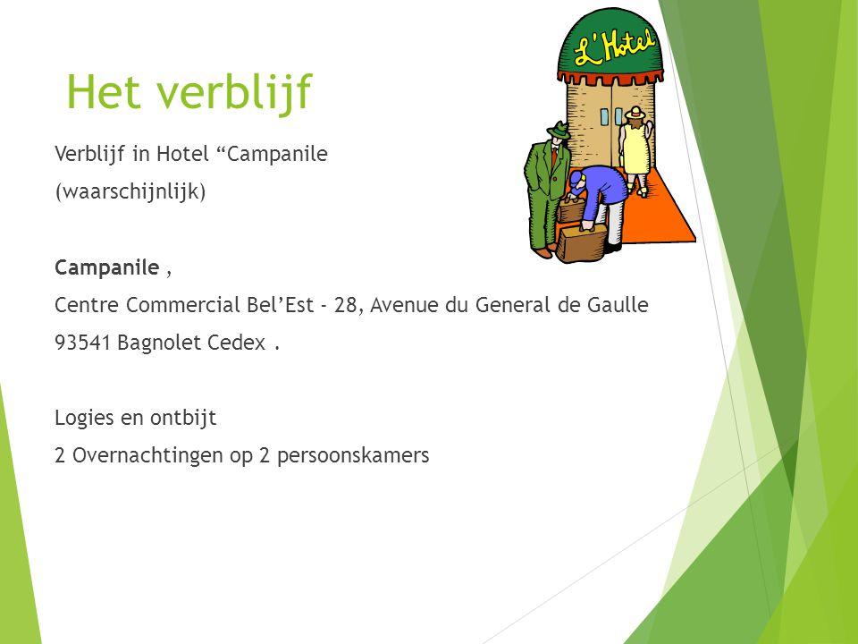 Het verblijf Verblijf in Hotel Campanile (waarschijnlijk) Campanile, Centre Commercial Bel'Est - 28, Avenue du General de Gaulle 93541 Bagnolet Cedex.