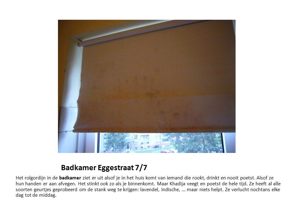 Badkamer Eggestraat 7/7 Het rolgordijn in de badkamer ziet er uit alsof je in het huis komt van iemand die rookt, drinkt en nooit poetst. Alsof ze hun