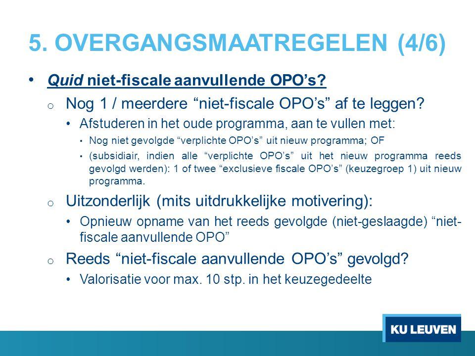 """5. OVERGANGSMAATREGELEN (4/6) Quid niet-fiscale aanvullende OPO's? o Nog 1 / meerdere """"niet-fiscale OPO's"""" af te leggen? Afstuderen in het oude progra"""