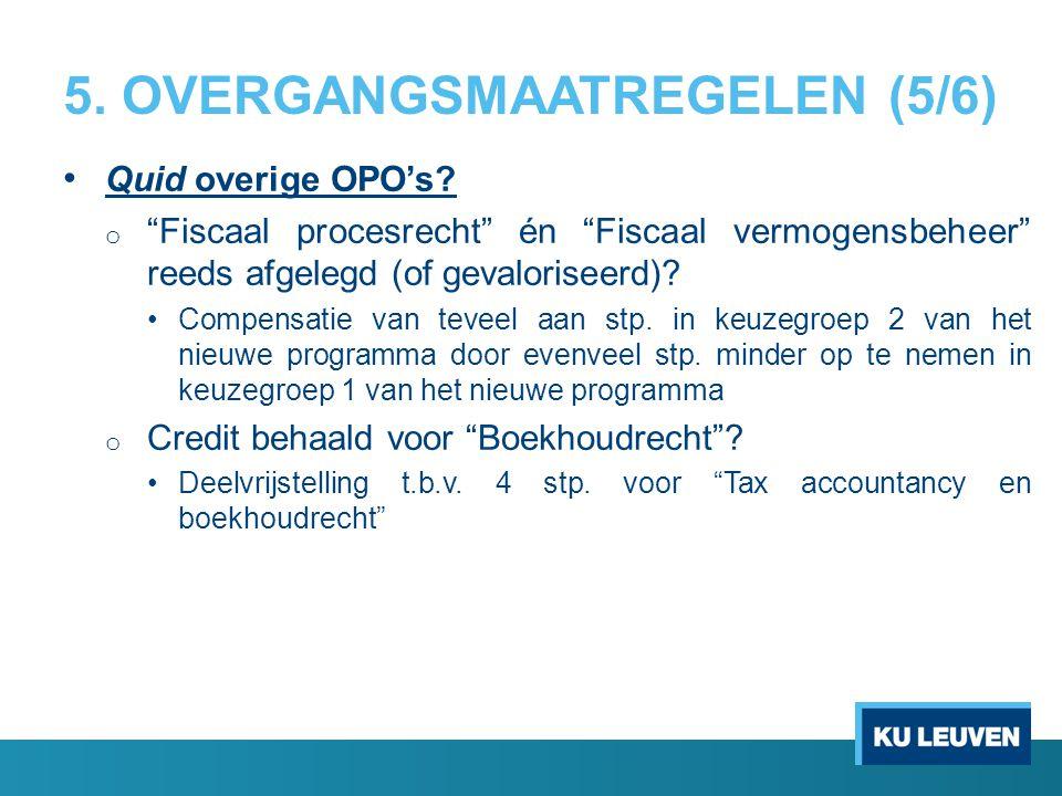 """5. OVERGANGSMAATREGELEN (5/6) Quid overige OPO's? o """"Fiscaal procesrecht"""" én """"Fiscaal vermogensbeheer"""" reeds afgelegd (of gevaloriseerd)? Compensatie"""