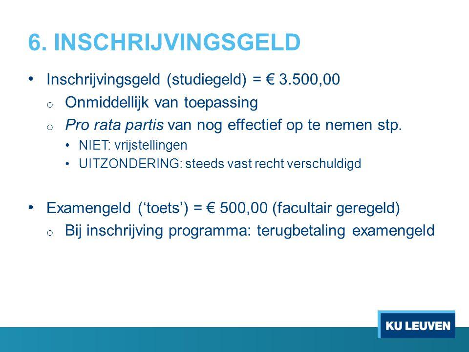 6. INSCHRIJVINGSGELD Inschrijvingsgeld (studiegeld) = € 3.500,00 o Onmiddellijk van toepassing o Pro rata partis van nog effectief op te nemen stp. NI