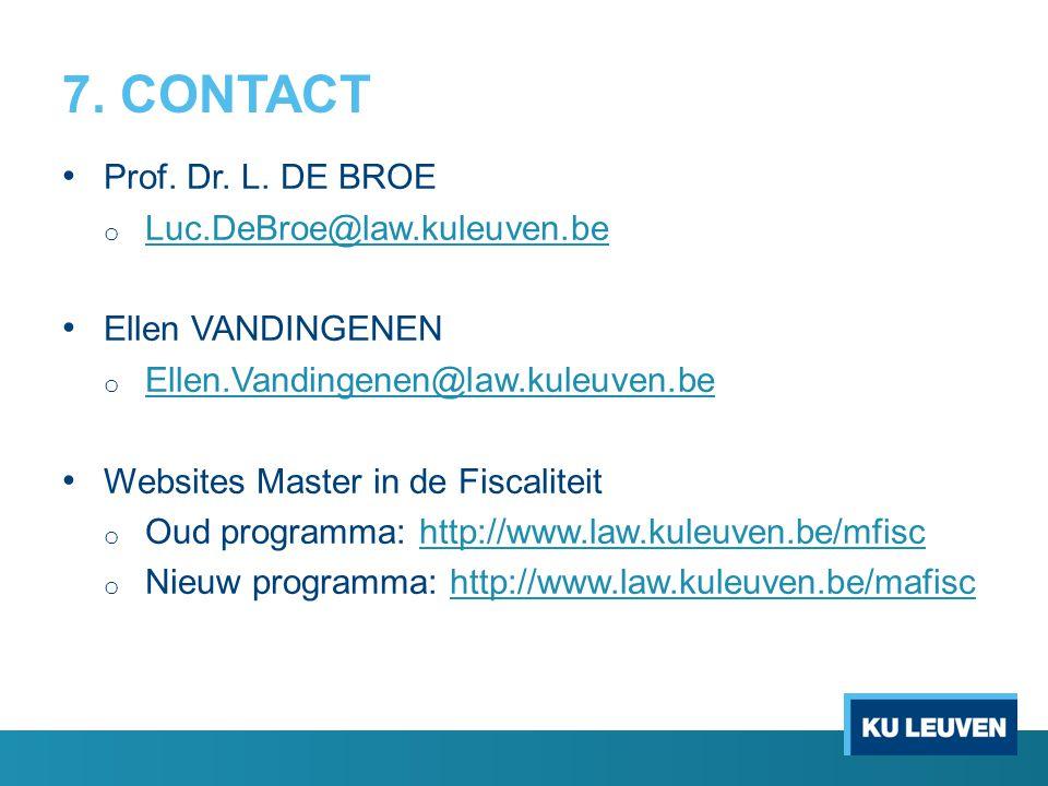7. CONTACT Prof. Dr. L. DE BROE o Luc.DeBroe@law.kuleuven.be Luc.DeBroe@law.kuleuven.be Ellen VANDINGENEN o Ellen.Vandingenen@law.kuleuven.be Ellen.Va