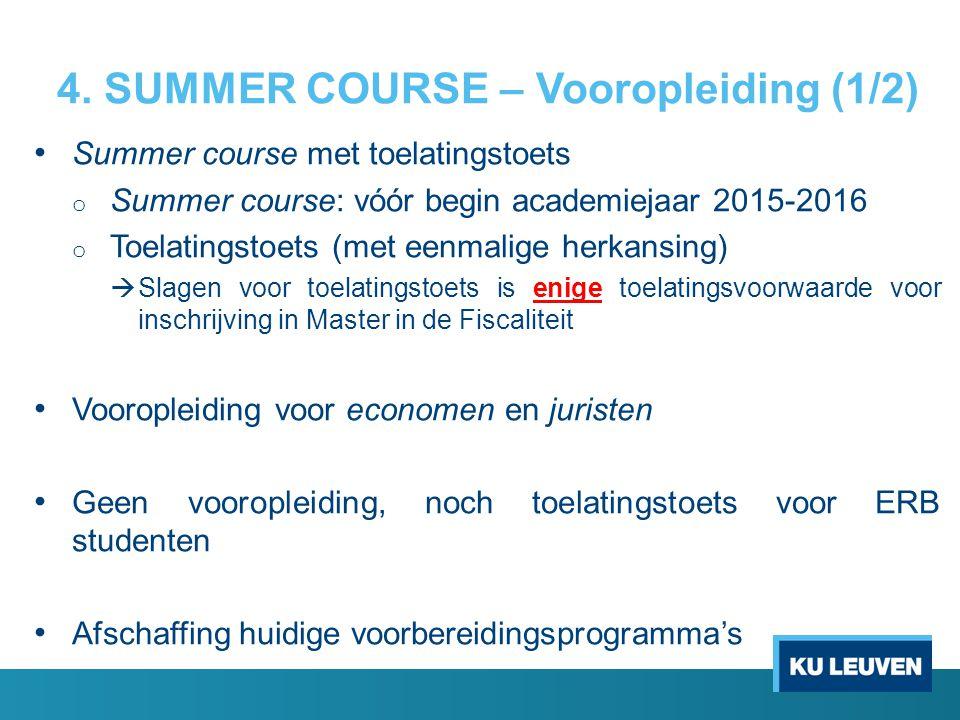 4. SUMMER COURSE – Vooropleiding (1/2) Summer course met toelatingstoets o Summer course: vóór begin academiejaar 2015-2016 o Toelatingstoets (met een