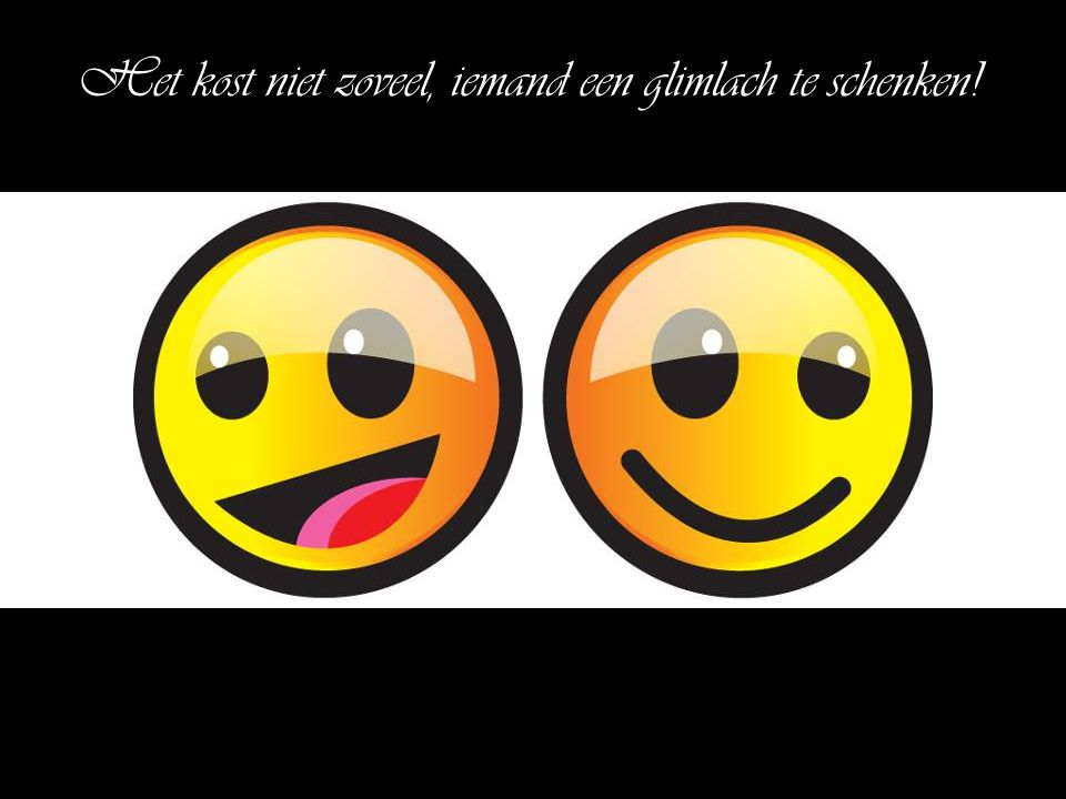 Het kost niet zoveel, iemand een glimlach te schenken!