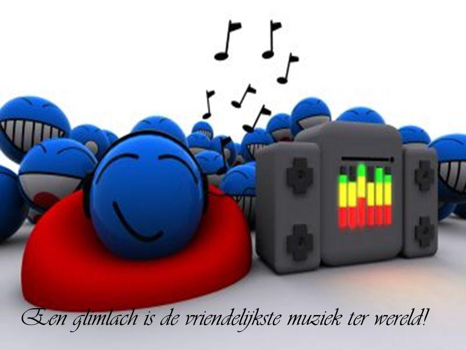 Een glimlach is de vriendelijkste muziek ter wereld!