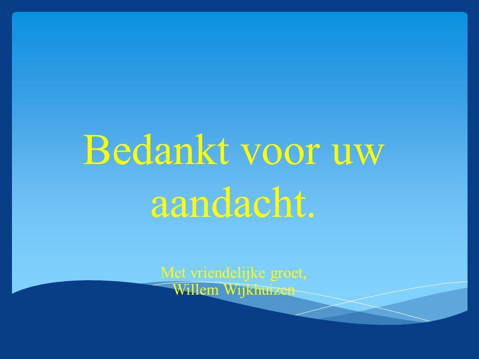 Bedankt voor uw aandacht. Met vriendelijke groet, Willem Wijkhuizen
