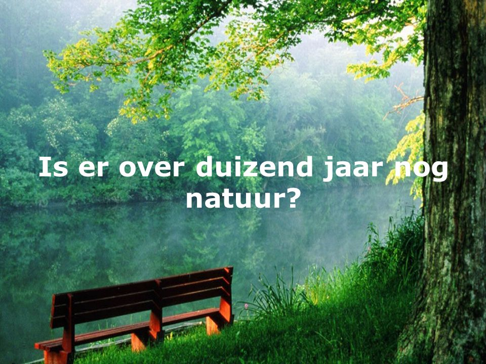 Is er over duizend jaar nog natuur?