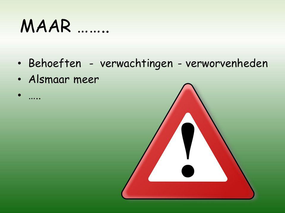 Behoeften - verwachtingen - verworvenheden Alsmaar meer ….. MAAR ……..