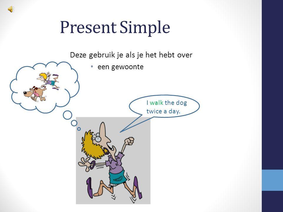 Present Simple Deze gebruik je als je het hebt over een gewoonte een algemene waarheid Water boils at 100°C.