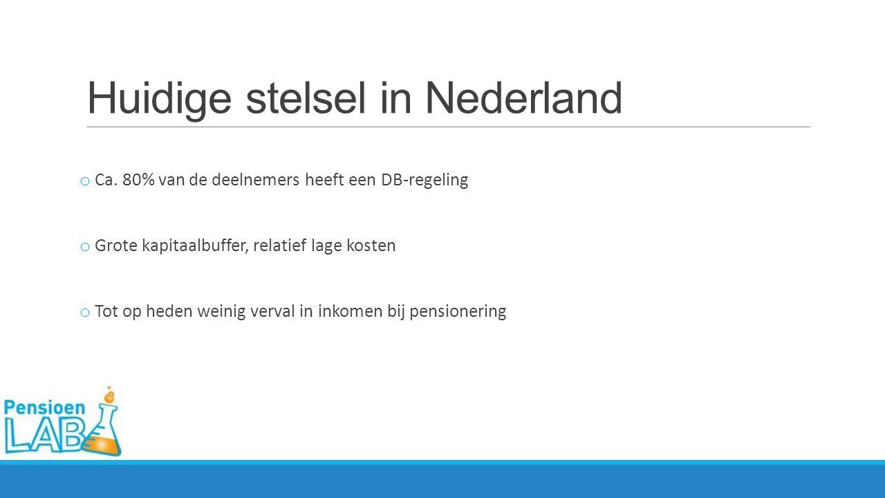Huidige stelsel in Nederland o Ca.
