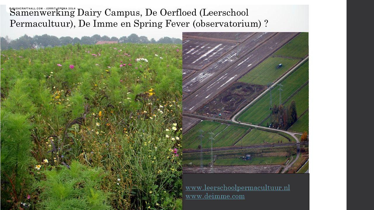Samenwerking Dairy Campus, De Oerfloed (Leerschool Permacultuur), De Imme en Spring Fever (observatorium) .