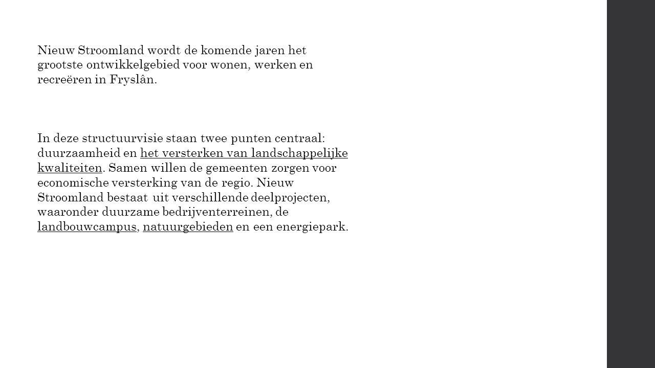 Nieuw Stroomland wordt de komende jaren het grootste ontwikkelgebied voor wonen, werken en recreëren in Fryslân.