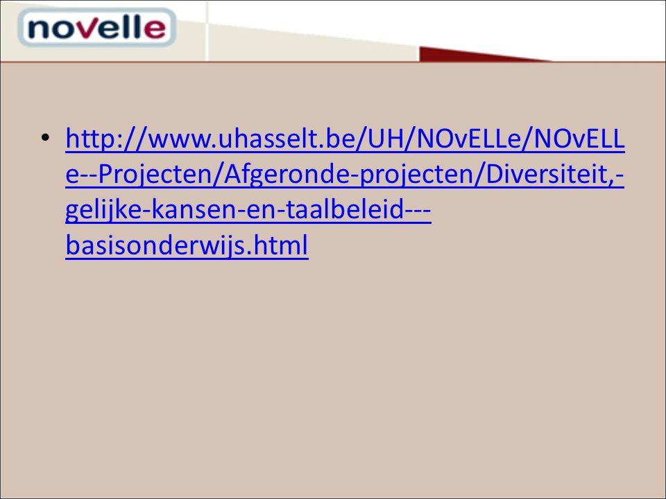 http://www.uhasselt.be/UH/NOvELLe/NOvELL e--Projecten/Afgeronde-projecten/Diversiteit,- gelijke-kansen-en-taalbeleid--- basisonderwijs.html http://www.uhasselt.be/UH/NOvELLe/NOvELL e--Projecten/Afgeronde-projecten/Diversiteit,- gelijke-kansen-en-taalbeleid--- basisonderwijs.html
