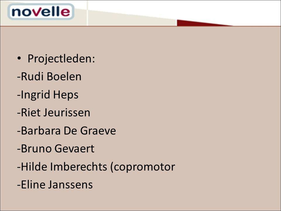 Projectleden: -Rudi Boelen -Ingrid Heps -Riet Jeurissen -Barbara De Graeve -Bruno Gevaert -Hilde Imberechts (copromotor -Eline Janssens