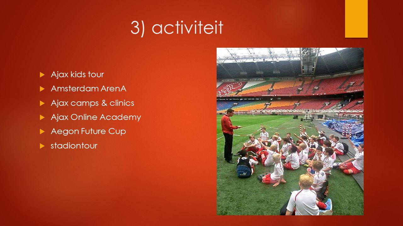 3) activiteit  Ajax kids tour  Amsterdam ArenA  Ajax camps & clinics  Ajax Online Academy  Aegon Future Cup  stadiontour