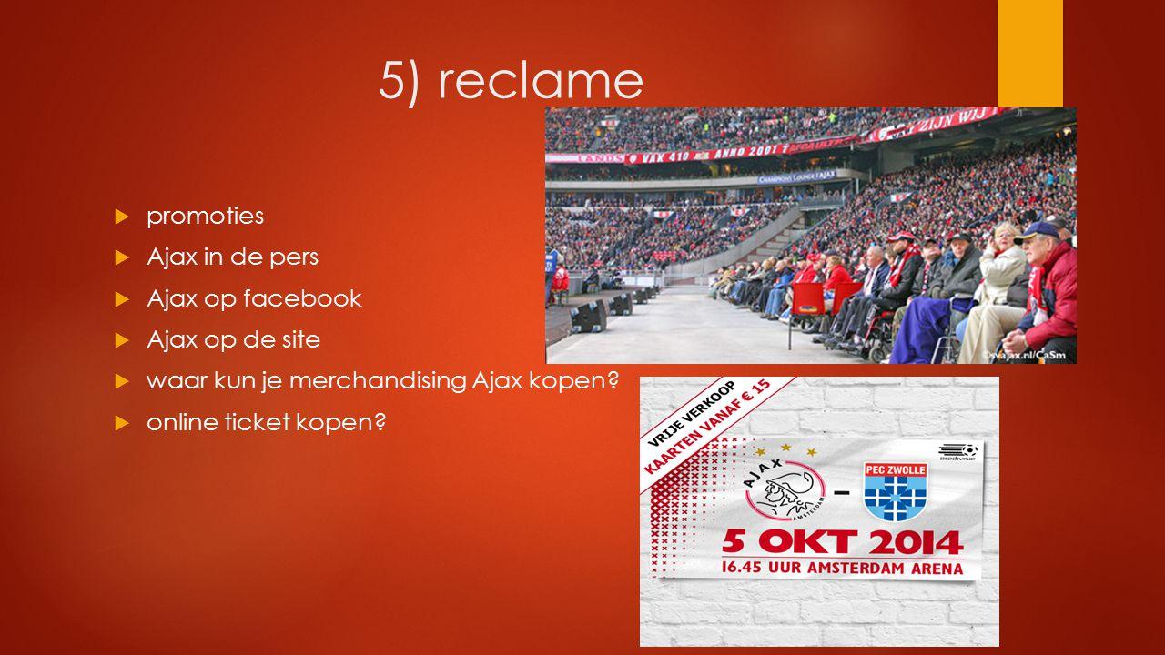 5) reclame  promoties  Ajax in de pers  Ajax op facebook  Ajax op de site  waar kun je merchandising Ajax kopen?  online ticket kopen?
