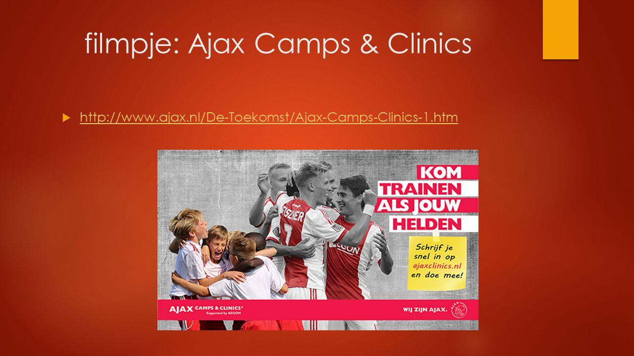 filmpje: Ajax Camps & Clinics  http://www.ajax.nl/De-Toekomst/Ajax-Camps-Clinics-1.htm http://www.ajax.nl/De-Toekomst/Ajax-Camps-Clinics-1.htm