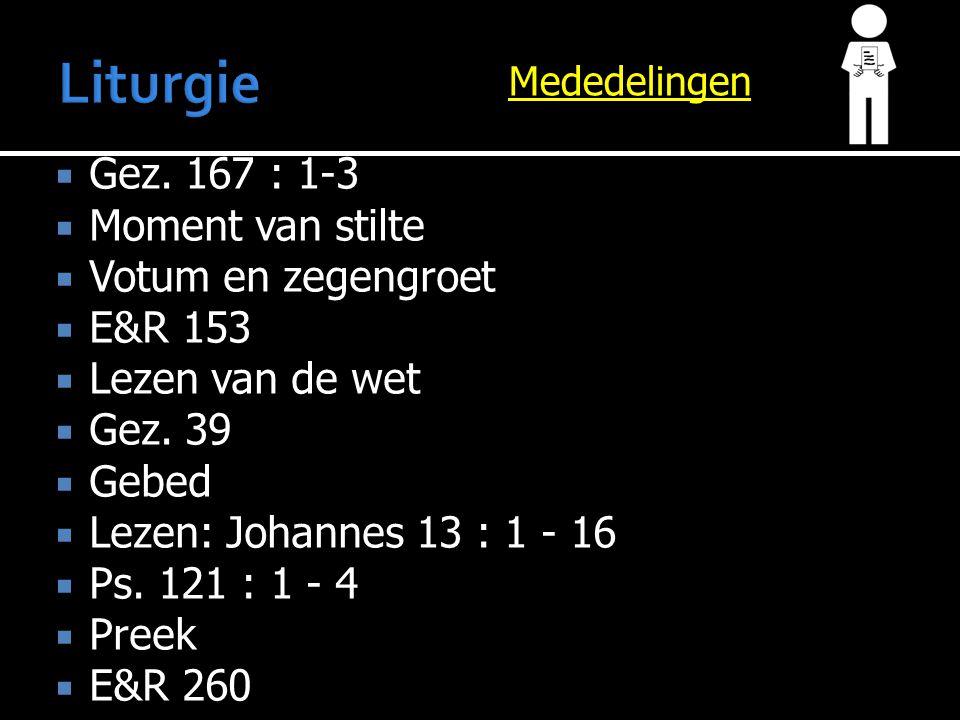  Gez. 167 : 1-3  Moment van stilte  Votum en zegengroet  E&R 153  Lezen van de wet  Gez.