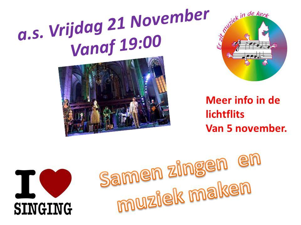 a.s. Vrijdag 21 November Vanaf 19:00 Meer info in de lichtflits Van 5 november.