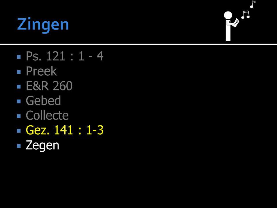 Ps. 121 : 1 - 4  Preek  E&R 260  Gebed  Collecte  Gez. 141 : 1-3  Zegen
