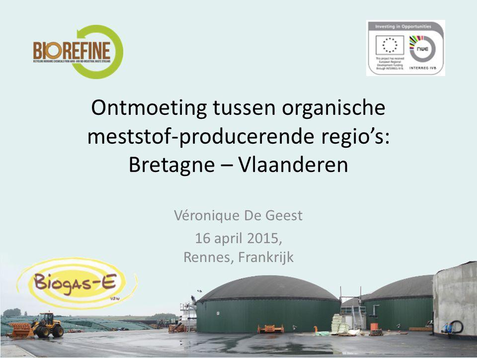 Ontmoeting tussen organische meststof-producerende regio's: Bretagne – Vlaanderen Véronique De Geest 16 april 2015, Rennes, Frankrijk